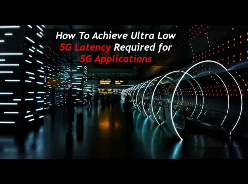 How Low 5G Latency Is Achieved For Major 5G Applications!