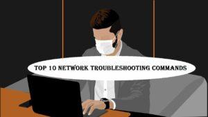 Top 10 Network Troubleshooting Commands