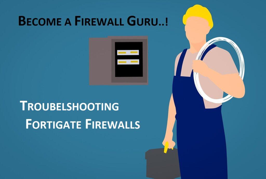 Troubleshooting FortiGate Firewalls